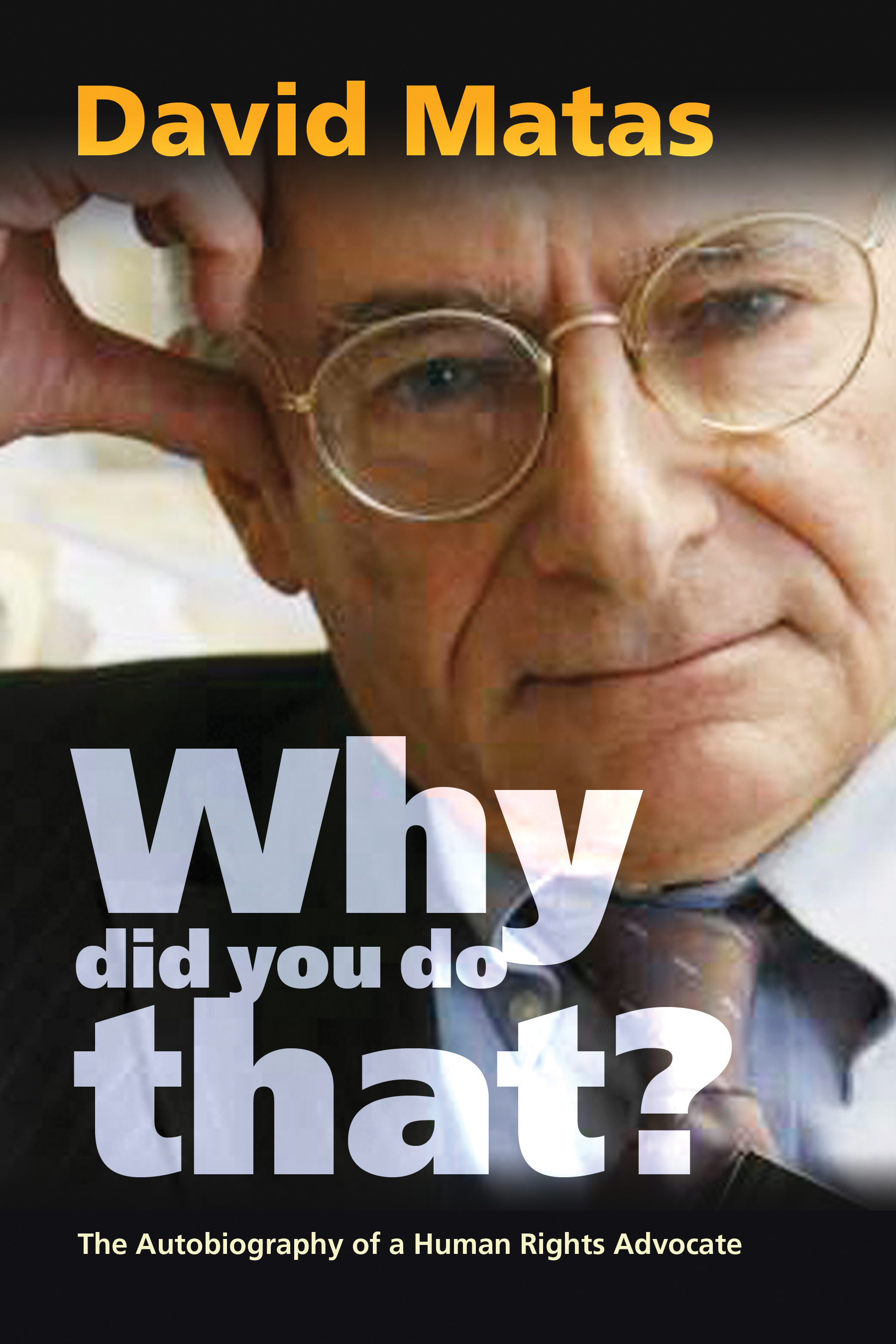 Why Did You Do That? The Autobiography of a Human Rights Advocate