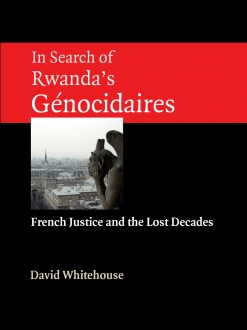 In Search of Rwanda's Génocidaires French Justice and the Lost Decades