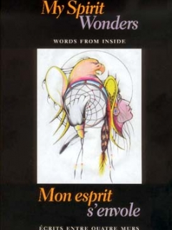 My Spirit Wonders – WORDS FROM INSIDE  Mon esprit s'envole – ÉCRITS ENTRE QUATRE MURS